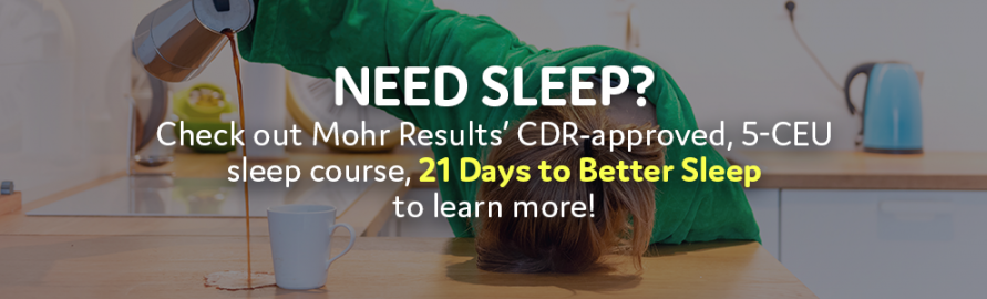 Learn More About Sleep and Earn 5.0 CDR-approved CEUs from Mohr Results